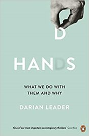 Hands: What We Do with Them – and Why - Leader, Darian