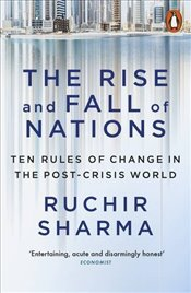 Rise and Fall of Nations: Ten Rules of Change in the Post-Crisis World - Sharma, Ruchir