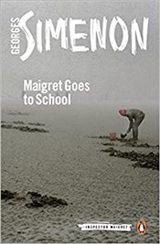Maigret Goes to School: Inspector Maigret #44 - Simenon, Georges
