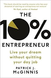 10% Entrepreneur: Live Your Dream Without Quitting Your Day Job - McGinnis, Patrick J.