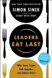 Leaders Eat Last : Why Some Teams Pull Together and Others Dont - Sinek, Simon