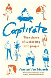Captivate: The Science of Succeeding with People - Edwards, Vanessa Van