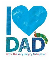 I Love Dad with the Very Hungry Caterpillar - Carle, Eric