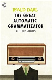 Great Automatic Grammatizator and Other Stories (Dahl Fiction) - Dahl, Roald