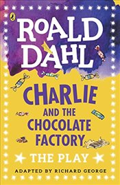 Charlie and the Chocolate Factory: The Play (Dahl Plays for Children) - Dahl, Roald