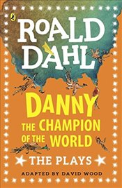 Danny the Champion of the World: The Plays (Dahl Plays for Children) - Dahl, Roald
