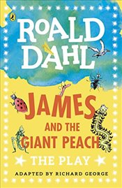 James and the Giant Peach: The Play (Dahl Plays for Children) - Dahl, Roald