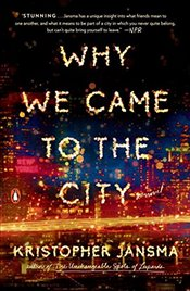 Why We Came to the City A Novel - Jansma, Kristopher