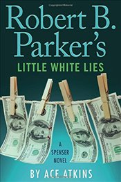 Robert B. Parkers Little White Lies (Spenser) - Atkins, Ace