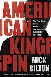 American Kingpin: The Epic Hunt for the Criminal MasterMind Behind the Silk Road - Bilton, Nick