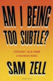 Am I Being Too Subtle?: Straight Talk from a Business Rebel - Zell, Sam