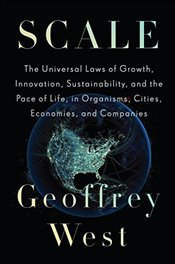 Scale: The Universal Laws of Growth, Innovation, Sustainability, and the Pace of Life in Organisms,  - West, Geoffrey