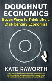 Doughnut Economics: Seven Ways to Think Like a 21st-Century Economist - Raworth, Kate