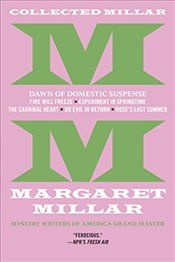 Collected Millar: The Dawn of Domestic Suspense: Fire Will Freeze; Experiment in Springtime; The Can - Millar, Margaret