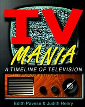 TV Mania : A Timeline of Television - Pavese, Edith