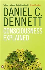 Consciousness Explained - Dennett, Daniel Clement