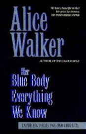 Her Blue Body Everything We Know : Earthling Poems, 1965-90 Complete - Walker, Alice