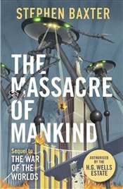Massacre of Mankind: Authorised Sequel to The War of the Worlds - Baxter, Stephen