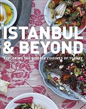 Istanbul and Beyond : Exploring the Diverse Cuisines of Turkey - Eckhardt, Robyn