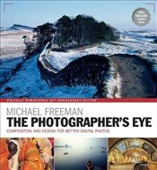 Photographers Eye Remastered 10th Anniversary: Composition and Design for Better Digital Photograph - Freeman, Michael