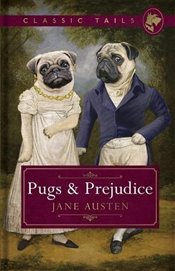 Pugs and Prejudice (Classic Tails 1) - Austen, Jane