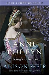 Anne Boleyn, a Kings Obsession   - Weir, Alison