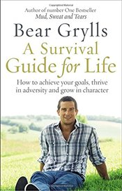 Survival Guide for Life - Grylls, Bear
