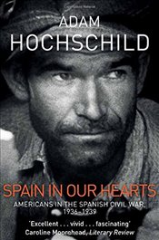 Spain in Our Hearts : Americans in the Spanish Civil War, 1936-1939 - Hochschild, Adam