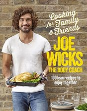 Cooking for Family and Friends : 100 Lean Recipes to Enjoy Together - Wicks, Joe