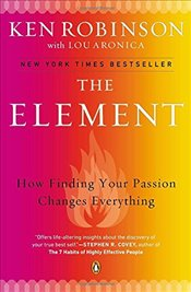 Element : How Finding Your Passion Changes Everything - PhD, Sir Ken Robinson