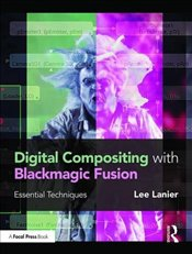 Digital Compositing with Blackmagic Fusion: Essential Techniques - Lanier, Lee