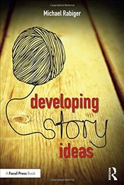 Developing Story Ideas : The Power and Purpose of Storytelling - Rabiger, Michael