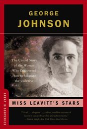 Miss Leavitts Stars : The Untold Story of the Woman Who Discovered How to Measure the Universe - Johnson, George