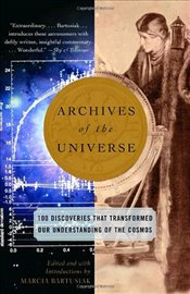 Archives of the Universe : 100 Discoveries That Transformed Our Understanding of the Cosmos - Bartusiak, Marcia
