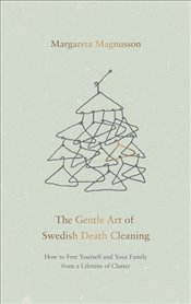 Gentle Art of Swedish Death Cleaning: Make Your Loved Ones Lives Easier and Your Life More Enjoyabl - Magnusson, Margareta