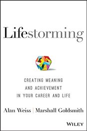 Lifestorming : Creating Meaning and Achievement in Your Career and Life - Weiss, Alan