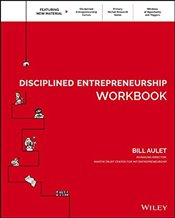 Disciplined Entrepreneurship Workbook - Aulet, Bill