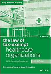 Law of Tax-exempt Healthcare Organizations 2017 + Website : Cumulative Supplement - Hyatt, Thomas K.