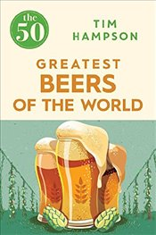50 Greatest Beers of the World - Hampson, Tim