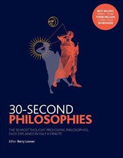 30-Second Philosophies : The 50 Most Thought-provoking Philosophies - Law, Stephen