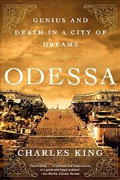 Odessa : Genius and Death in a City of Dreams - King, Charles