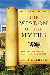Wisdom of the Myths: How Greek Mythology Can Change Your Life (Learning to Live) - Ferry, Luc