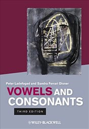 Vowels and Consonants - Ladefoged, Peter