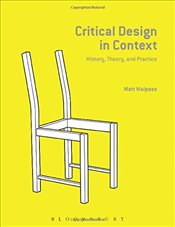Critical Design in Context : History, Theory, and Practices - Malpass, Matt