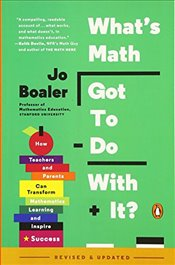 Whats Math Got to Do with It?: How Teachers and Parents Can Transform Mathematics Learning and Insp - Boaler, Jo