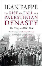 Rise and Fall of a Palestinian Dynasty : The Husaynis 1700-1948 - Pappe, Ilan