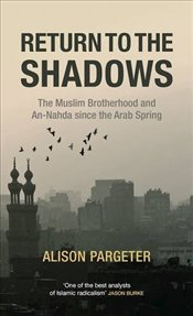 Return to the Shadows : The Muslim Brotherhood and An-Nahda since the Arab Spring - Pargeter, Alison