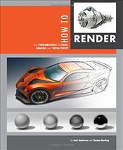 How to Render : The Fundamentals of Light, Shadow and Reflectivity - Robertson, Scott