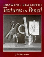 Drawing Realistic Textures in Pencil - Hillberry, J.D.