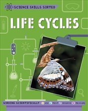 Life Cycles : Science Skills Sorted - Claybourne, Anna